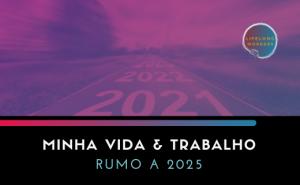 Workshop Minha Vida e Trabalho rumo a 2025. Estrada com os números dos anos do chão, indicando o futuro a frente.